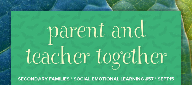 parent and teacher together SECOND@RY FAMILIES * SOCIAL EMOTIONAL LEARNING #57 * SEPT15