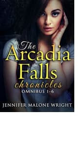 The Arcadia Falls Chronicles: Omnibus 1–6 by Jennifer Malone Wright