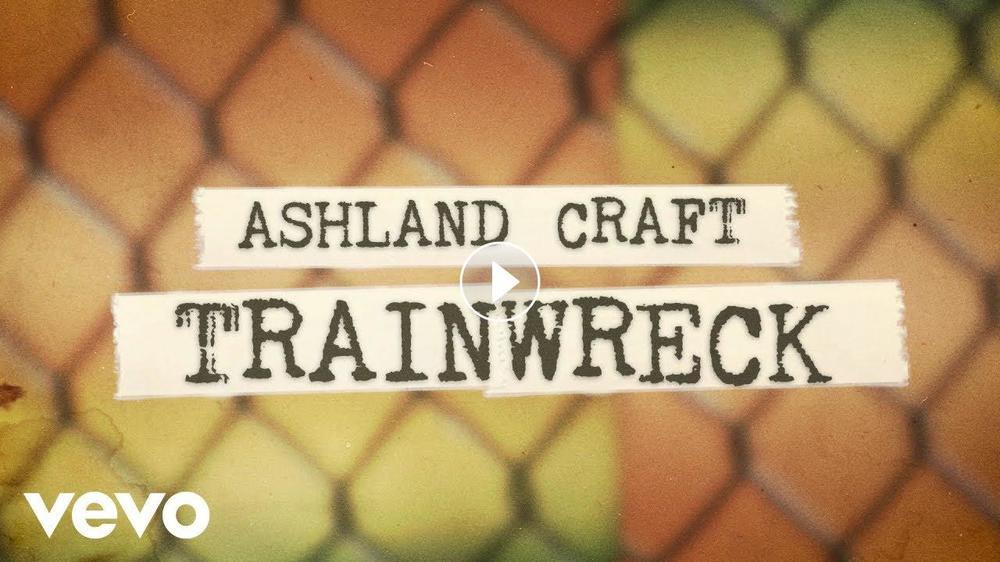 "Ashland Craft - ""Trainwreck"""