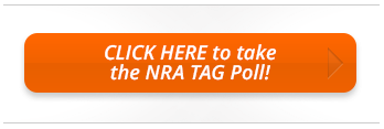 Click here to take the NRA TAG Poll!