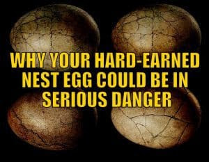 Why Your Hard-Earned Nest Egg Could Be in Serious Danger
