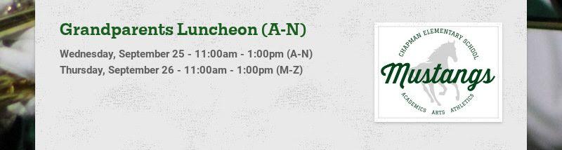 Grandparents Luncheon (A-N) Wednesday, September 25 - 11:00am - 1:00pm (A-N) Thursday, September...