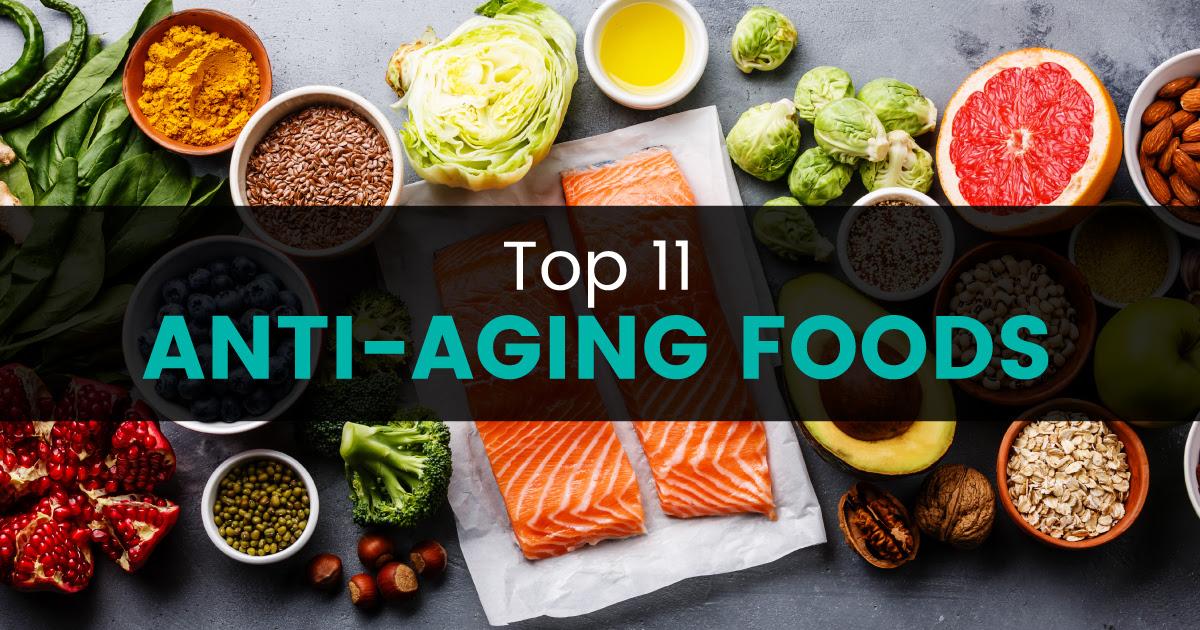 Top 11 Anti-Aging Foods