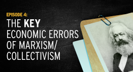 Episode 4: The Key Economic Errors of Marxism/Collectivism