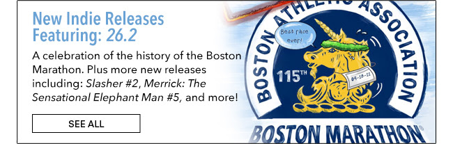 New Indie Releases Featuring: 26.2 A celebration of the history of the Boston Marathon, interwoven with artist Tana Ford's own experience with the event. Plus more new releases including: Slasher #2, Merrick: The Sensational Elephant Man #5 and more! SEE ALL