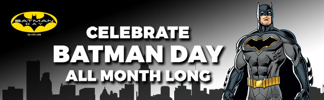 CELEBRATE BATMAN DAY ALL MONTH LONG Batman Day 2018