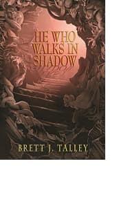 He Who Walks in Shadow by Brett J. Talley