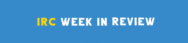 IRC Week in Review