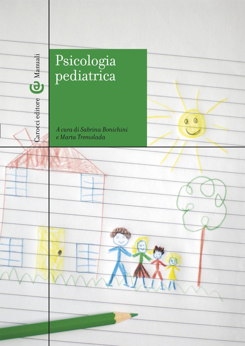Psicologia pediatrica. A cura di: Sabrina Bonichini, Marta Tremolada
