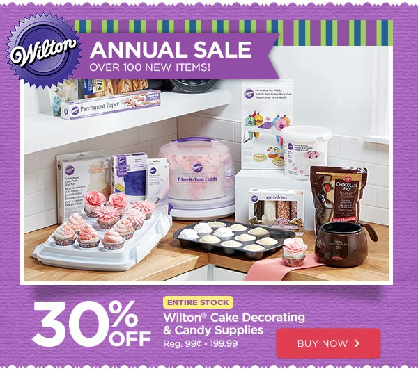 Wilton ANNUAL SALE - OVER 100 NEW ITEMS! 30% OFF ENTIRE STOCK Wilton® Cake Decorating & Candy Supplies - Reg. 99¢ - 199.99. BUY NOW