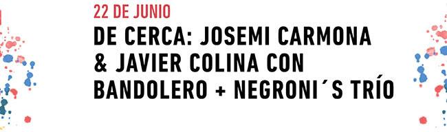 22 de Junio. De Cerca: Josemi Carmona & Javier Colina con Bandolero + Negroni's Trío