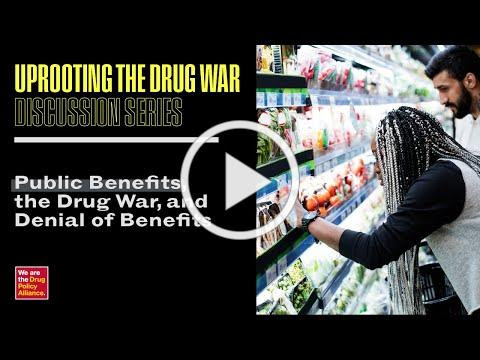 Public Benefits, the Drug War, and Denial of Benefits | Uprooting the Drug War: Discussion Series