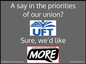 """A say in the priorites of our Union? (UFT) Sure, we'd like MORE."""