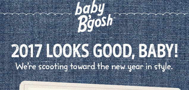 Baby B`gosh | 2017 looks good, baby! | We`re scooting toward the new year in style.