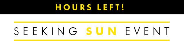 HOURS LEFT! | SEEKING SUN EVENT