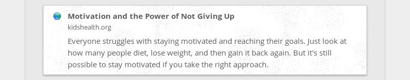 Motivation and the Power of Not Giving Up kidshealth.org Everyone struggles with staying motivated...
