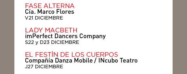 Fase Alterna. Cía. Marco Flores. 21 Diciembre.///Lady Macbeth. imPerfect Dancers Company. 22 y 23 Diciembre// El Festín de los cuerpos.Compañía Danza mobile / INcubo Teatro. 27 diciembre