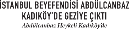 İstanbul Beyefendisi Abdülcanbaz Kadıköy'de Geziye Çıktı