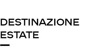 DESTINAZIONE ESTATE