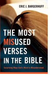 The Most Misused Verses in the Bible by Eric J. Bargerhuff