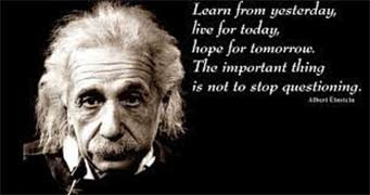 Albert Einstein: Learn from yesterday, life for today, hope for tomorrow