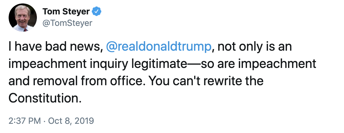 Tom's tweet: I have bade news, @realdonaldtrump, not only is an impeachment inquiry legitimate—so are impeachment and removal from office. You can't rewrite the Constitution