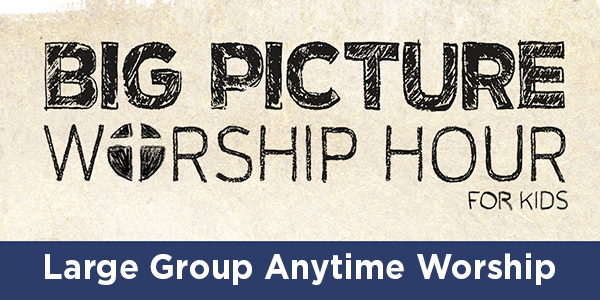 Big Picture Worship Hour
