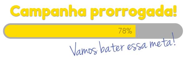 Imagem com título amarelo escrito CAMPANHA PRORROGADA e uma barra de progresso preenchida até a marca de 78%. Abaixo, em letras manuscritas, a frase VAMOS BATER ESSA META!