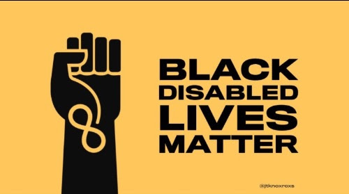 """Image is of the """"Black Disabled Lives Matter"""" Logo created by Jennifer White-Johnson. It features a drawing of a raised fist in black with the hand clenched. AN infinity symbol is on the wrist. On the right are the words : Black Disabled Lives Matter"""" in bold black type. The background is a yellowy orange color."""