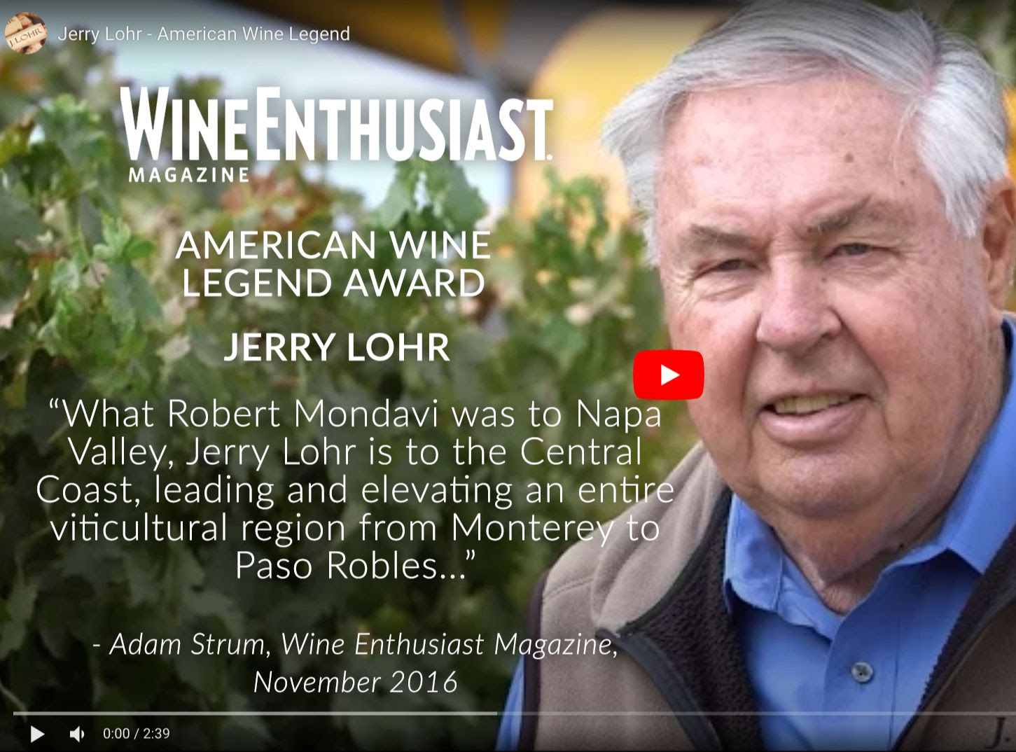 """Photo of Jerry Lohr with the title: """"American Wine Legend Award - Jerry Lohr"""" with a quote from Adam Strum, Wine Enthusiast Magazine, November 2018, """"What Robert Mondavi was to Napa Valley, Jerry Lohr is to the Central Coast, leading and elevating an entire viticultural region from Monterey to Paso Robles..."""""""
