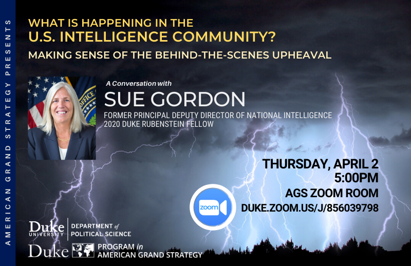 AGS's first virtual speaker event, Professor Peter Feaver and Sue Gordon, former Principal Deputy Director of National Intelligence, will discuss the current state of the U.S. intelligence community @ Join the event here https://duke.zoom.us/j/856039798