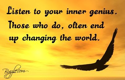 Listen to your inner genius. Those who do often end up changing the world. #quoteoftheday | DuaneMarino.com: