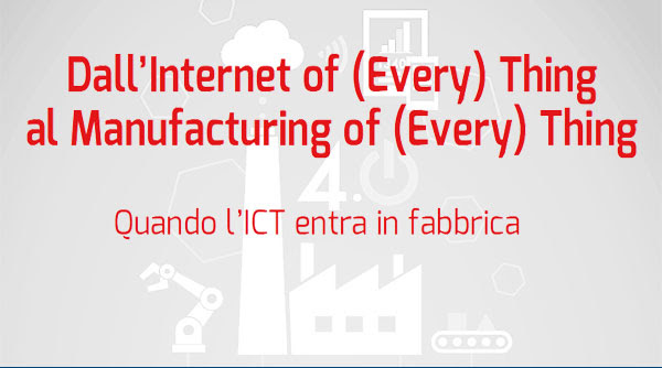 Dall'Internet of every thing al manufacturing of every thing - ICT entra in fabbrica