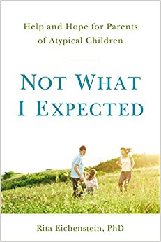 Eichenstein - Not What I Expected: Help and Hope for Parents of Atypical Children