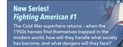 New Series! Fighting American #1 The Cold War superhero returns — when the 1950s heroes find themselves trapped in the modern world, how will they handle what society has become, and what dangers will they face?
