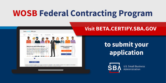 WOSB Federal Contracting Program. Visit beta.certify.sba.gov to submit your application.