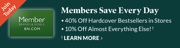 Join Today - Members Save Every Day •40% Off Hardcover Bestsellers in Stores •10% Off Almost Everything Else!† - †LEARN MORE