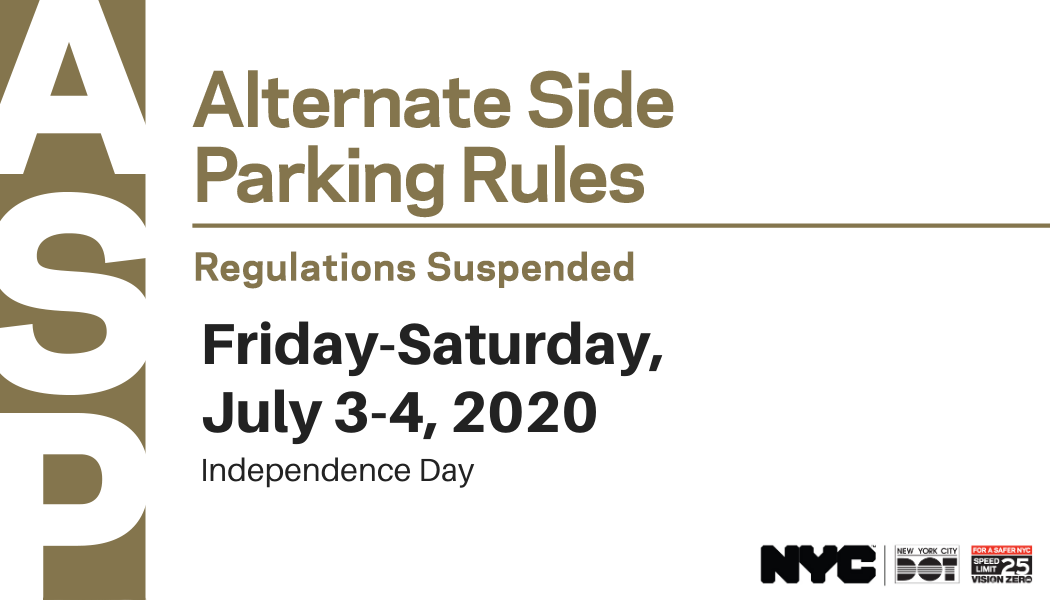Alternate Side Parking rules are suspended on Friday-Saturday, July 3-4, 2020 for Independence Day
