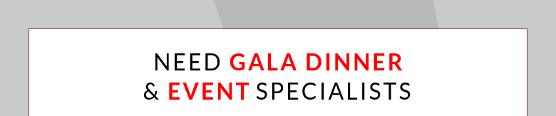 Need Gala dinner & EVENT Specialists