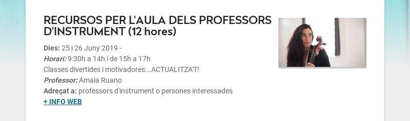 RECURSOS PER L'AULA DELS PROFESSORS D'INSTRUMENT (12 hores) Dies: 25 i 26 Juny 2019 - Horari:...