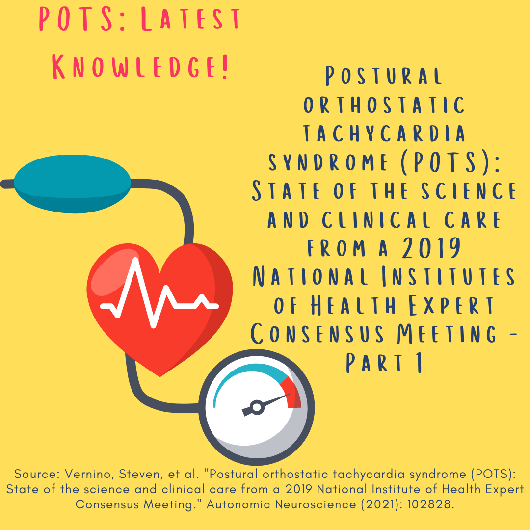 POTS: Latest Knowledge! Postural orthostatic tachycardia syndrome (POTS): State of the science and clinical care from a 2019 National Institutes of Health Expert Consensus Meeting