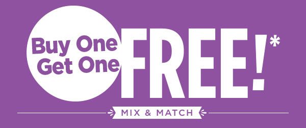 Buy One Get One FREE!* MIX & MATCH