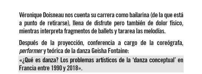 Véronica Doisneau nos cuenta su carrera como bailarina ( de la que está a punto de retirarse), llena de disfrute pero tambéin de dolor físico, mientras interpreta fragmentos de ballets y tararea las melodías.