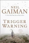 Gaiman, Neil - Trigger Warning: Short Fictions and Disturbances (Signed First Edition)
