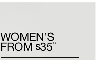 WOMEN'S FROM $35**
