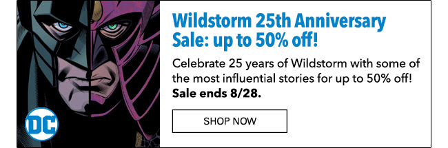 Wildstorm 25th Anniversary Sale: up to 50% off! Celebrate 25 years of Wildstorm with some of the most influential stories for up to 50% off! Sale ends 8/28. Shop Now