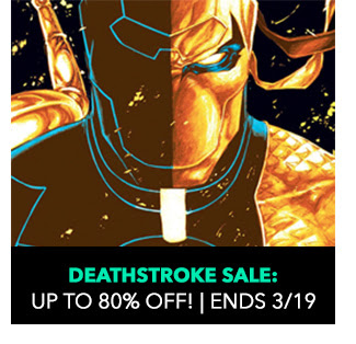 Deathstroke Sale: up to 80% off! Sale ends 3/19.