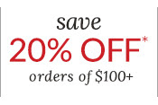 save 20% OFF* orders of $100+