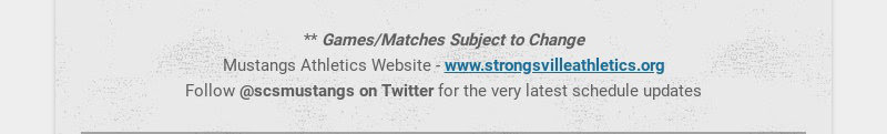 ** Games/Matches Subject to Change Mustangs Athletics Website - www.strongsvilleathletics.org...