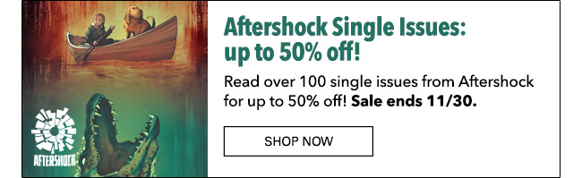Aftershock Single Issues Sale: up to 50% off! Ends 11/30.